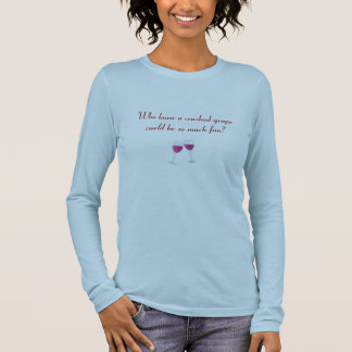 Who knew a crushed grape could... long sleeve T-Shirt