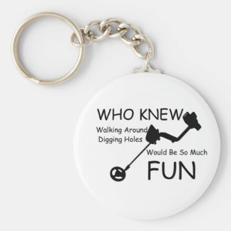Who Knew Walking, Digging Holes Would Be So Fun Key Ring