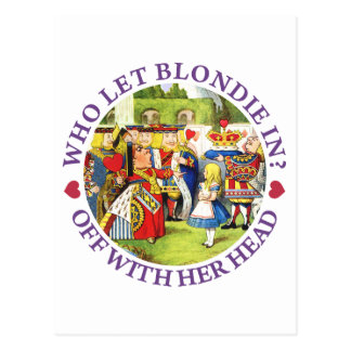 WHO LET BLONDIE IN? OFF WITH HERE HEAD! POSTCARD