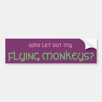 Who Let Out My Flying Monkeys Bumper Sticker