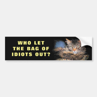 Who Let the Bag of Idiots Out? CAT Meme Bumper Sticker