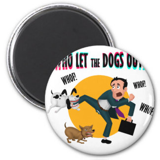 Who let the dogs out! magnet