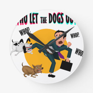 Who let the dogs out! round clock