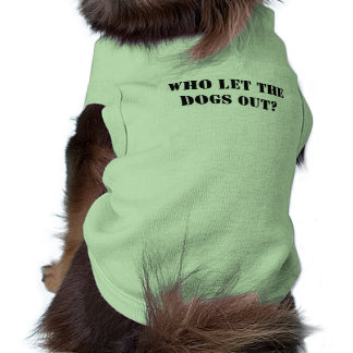 Who let the dogs out? shirt