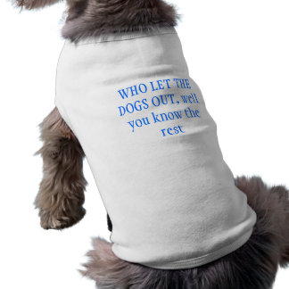Who let the dogs out shirt