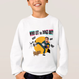 Who let the dogs out! sweatshirt