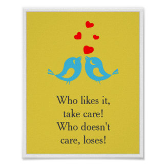 Who likes it, take care. Who doesn't care, loses! Poster