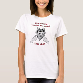 Who likes to howl at the moon? This girl! T-Shirt