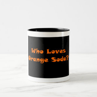 Who Loves Orange Soda? Two-Tone Coffee Mug