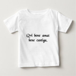 Who loves well castigates well. baby T-Shirt