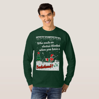 Who Need Electric BlanketYouve Dachshund Christmas T-Shirt