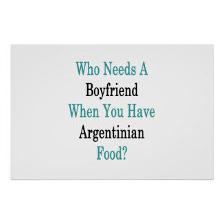 Who Needs A Boyfriend When You Have Argentinian Fo Poster