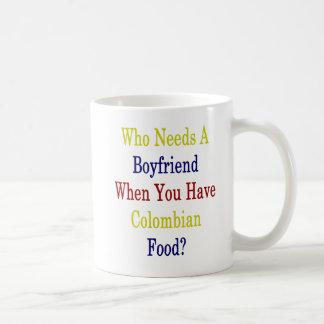 Who Needs A Boyfriend When You Have Colombian Food Coffee Mug
