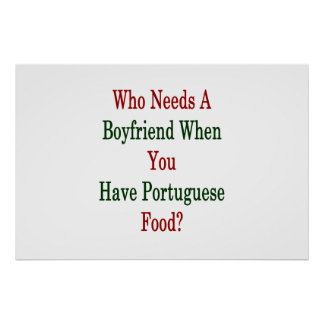 Who Needs A Boyfriend When You Have Portuguese Foo Poster