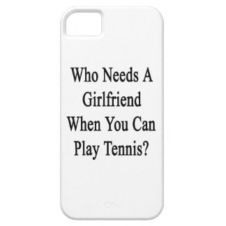 Who Needs A Girlfriend When You Can Play Tennis? iPhone 5 Case