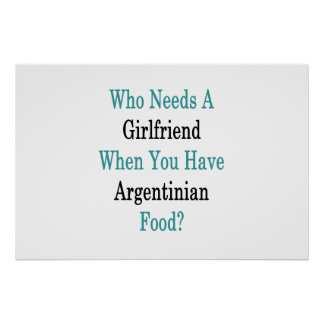 Who Needs A Girlfriend When You Have Argentinian F Poster