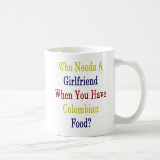 Who Needs A Girlfriend When You Have Colombian Foo Coffee Mug