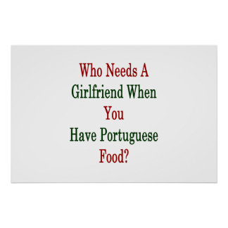 Who Needs A Girlfriend When You Have Portuguese Fo Poster