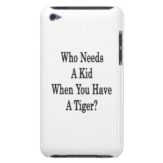 Who Needs A Kid When You Have A Tiger Barely There iPod Cases