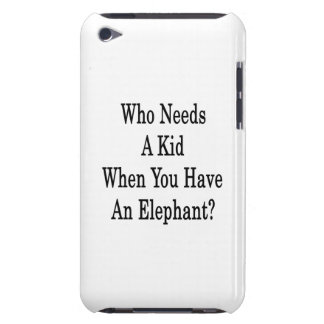 Who Needs A Kid When You Have An Elephant iPod Touch Case