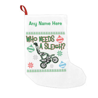 Who Needs A Sleigh Dirtbike Race Christmas Sweater Small Christmas Stocking