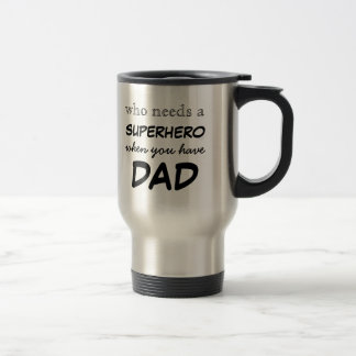 """Who Needs a Superhero"" Travel Coffee Mug"