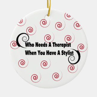 who needs a therapist when you have a stylist ceramic ornament