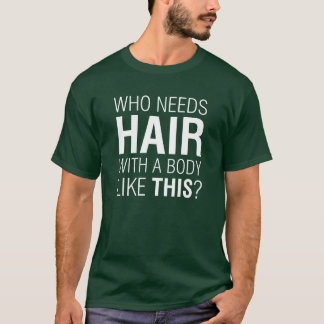 Who Needs Hair Funny T-Shirt