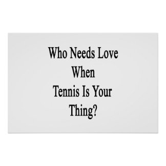 Who Needs Love When Tennis Is Your Thing Poster