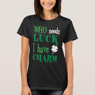 Who Needs Luck I Have Charm Irish Pride T-Shirt
