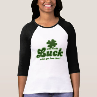 Who Needs Luck when you have these shamrock T Shirts