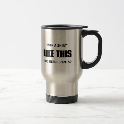 Who needs pants? coffee mugs