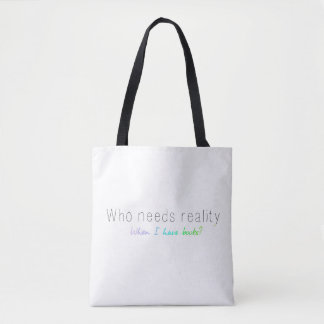 Who Needs Reality When I Have Books? Tote Bag