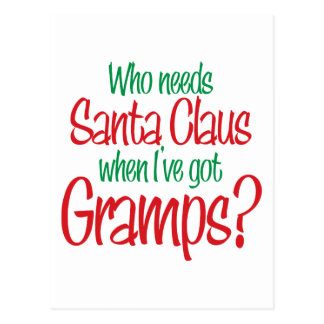 Who Needs Santa When I've Got Gramps Postcard