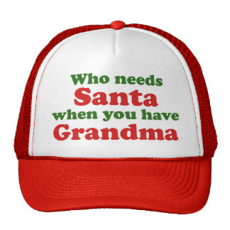 Who Needs Santa When You Have Grandma Cap