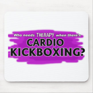 Who Needs Therapy When There's Cardio Kickboxing? Mouse Pad