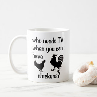 Who needs TV when you can have chickens? Coffee Mug