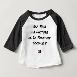 WHO PAYS THE INVOICE OF THE SOCIAL FRACTURE BABY T-Shirt