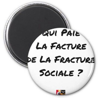 WHO PAYS THE INVOICE OF THE SOCIAL FRACTURE MAGNET