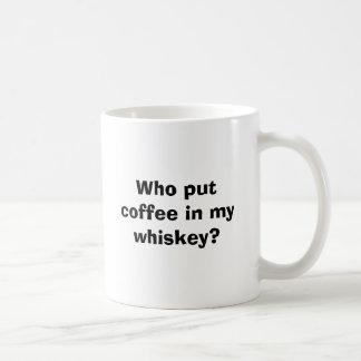 Who put coffee in my whiskey? coffee mug