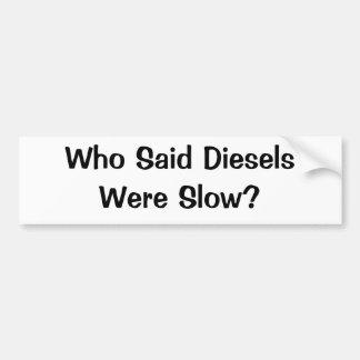 Who Said Diesels Were Slow? Bumper Sticker