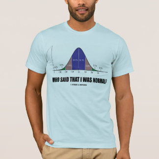 Who Said That I Was Normal? (Stats Humor) T-Shirt