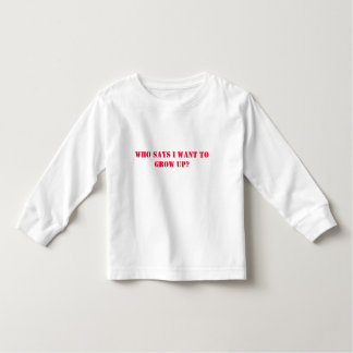 Who says I want to grow up? txt T-shirts