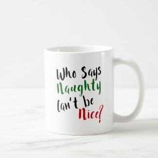 Who Says Naughty Can't be Nice? Cheeky Christmas Coffee Mug