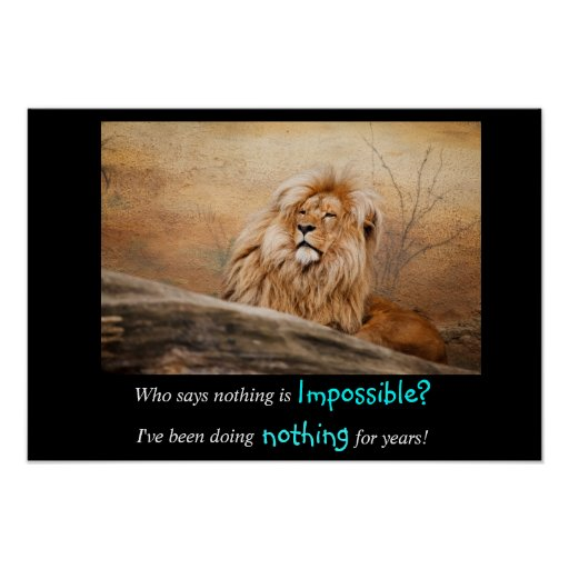 Who says Nothing is Impossible Quote Posters