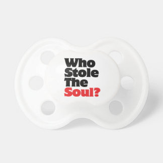 Who Stole The Soul? Baby Pacifiers