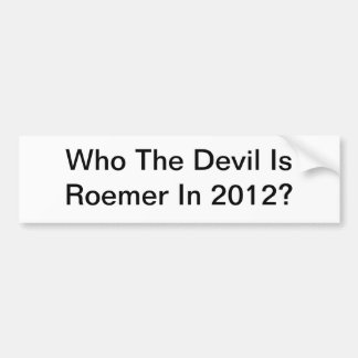 Who The Devil is Roemer in 2012 Bumper Sticker