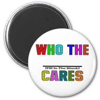 WHO THE (Fill In The Blank) CARES 6 Cm Round Magnet