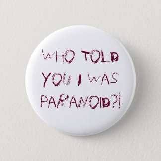 Who Told You I Was Paranoid?! 6 Cm Round Badge