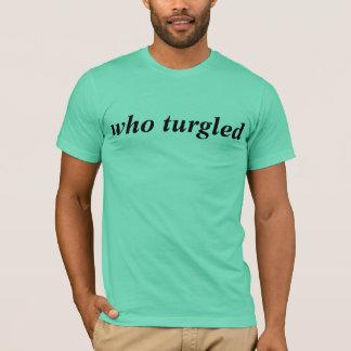 who turgled tshirt